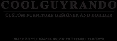 COOLGUYRANDO Custom furniture designer and builder